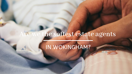 Are we the softest estate agents in Wokingham?