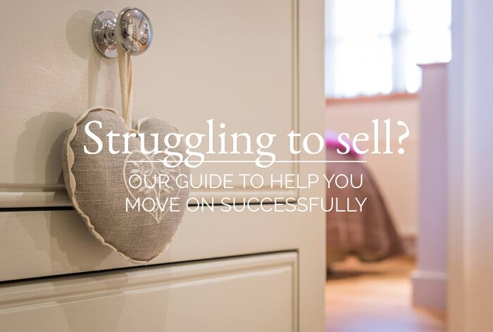 Struggling to sell? Our guide to help you move on successfully
